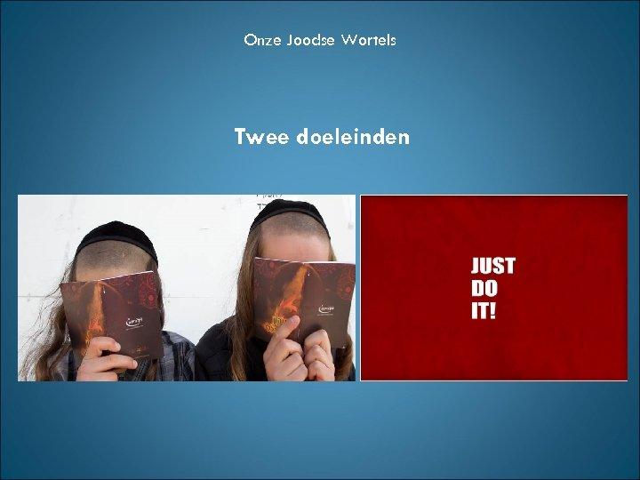 Onze Joodse Wortels Twee doeleinden