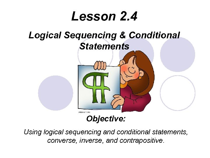 Lesson 2. 4 Logical Sequencing & Conditional Statements Objective: Using logical sequencing and conditional
