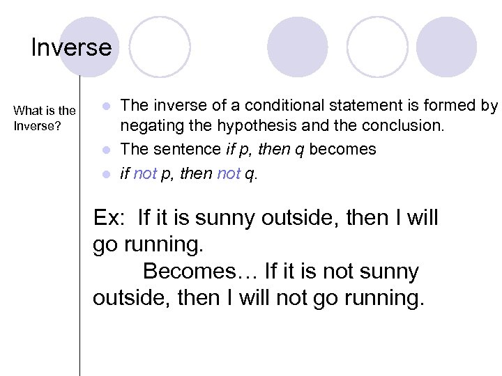 Inverse What is the Inverse? The inverse of a conditional statement is formed by