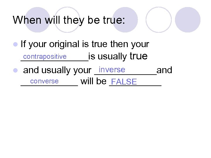 When will they be true: l If your original is true then your contrapositive