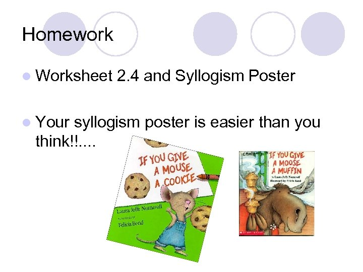 Homework l Worksheet l Your 2. 4 and Syllogism Poster syllogism poster is easier