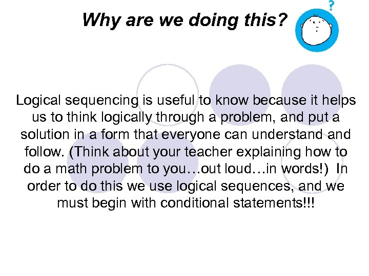 Why are we doing this? Logical sequencing is useful to know because it helps