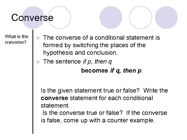 Converse What is the converse? The converse of a conditional statement is formed by