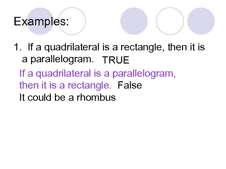 Examples: 1. If a quadrilateral is a rectangle, then it is a parallelogram. TRUE