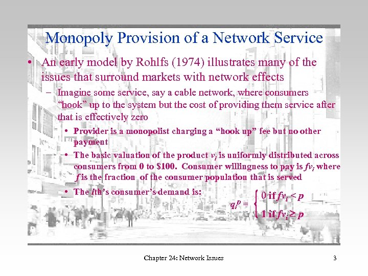 Monopoly Provision of a Network Service • An early model by Rohlfs (1974) illustrates