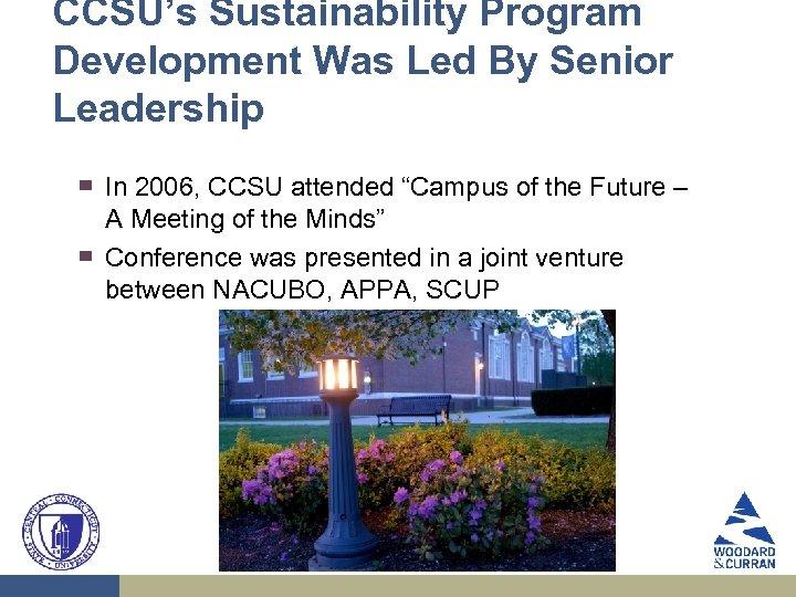 CCSU's Sustainability Program Development Was Led By Senior Leadership ▀ ▀ In 2006, CCSU