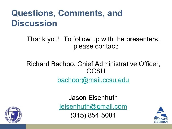 Questions, Comments, and Discussion Thank you! To follow up with the presenters, please contact:
