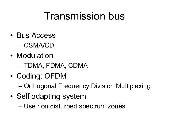 Transmission bus • Bus Access – CSMA/CD • Modulation – TDMA, FDMA, CDMA •