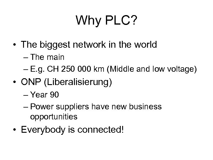 Why PLC? • The biggest network in the world – The main – E.
