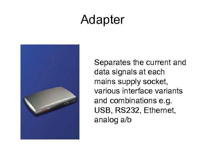 Adapter Separates the current and data signals at each mains supply socket, various interface