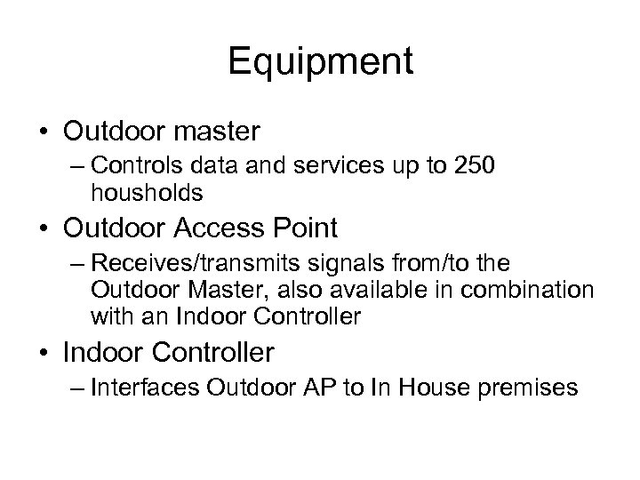 Equipment • Outdoor master – Controls data and services up to 250 housholds •