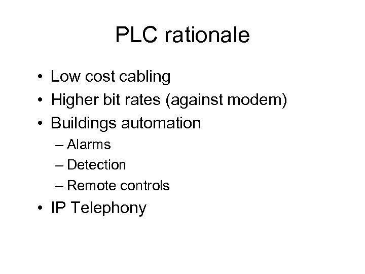 PLC rationale • Low cost cabling • Higher bit rates (against modem) • Buildings