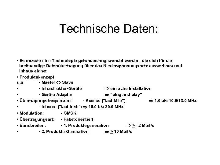 Technische Daten: • Es musste eine Technologie gefunden/angewendet werden, die sich für die breitbandige