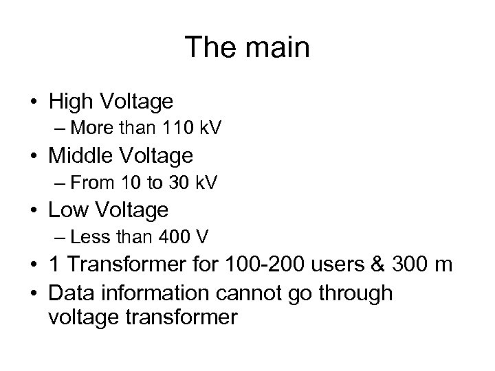 The main • High Voltage – More than 110 k. V • Middle Voltage