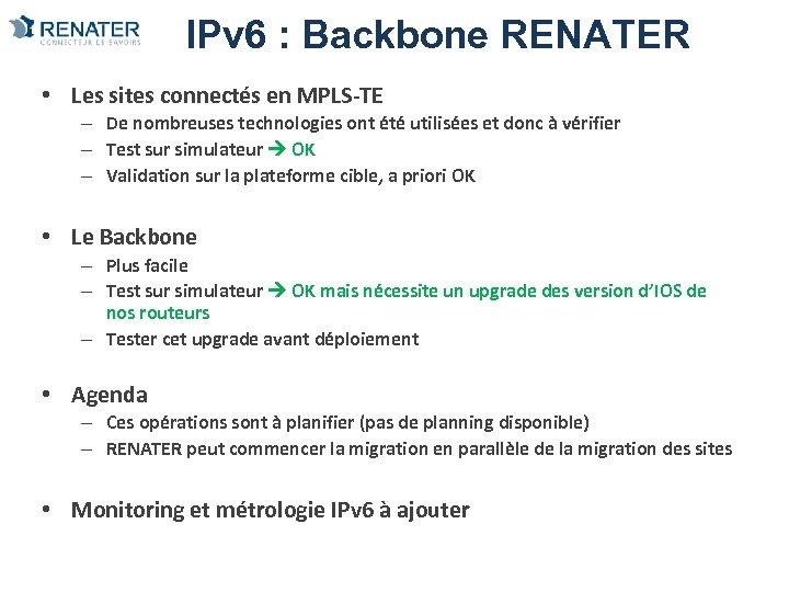 IPv 6 : Backbone RENATER • Les sites connectés en MPLS-TE – De nombreuses