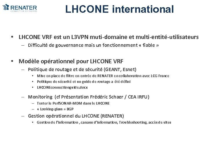 LHCONE international • LHCONE VRF est un L 3 VPN muti-domaine et multi-entité-utilisateurs –