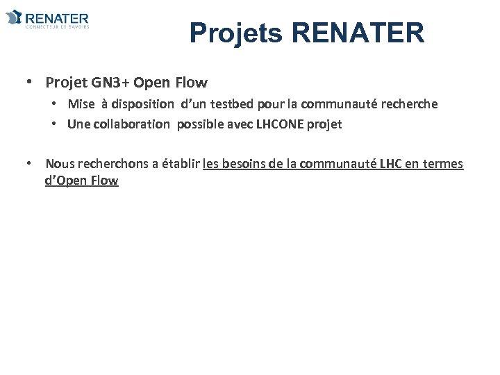 Projets RENATER • Projet GN 3+ Open Flow • Mise à disposition d'un testbed