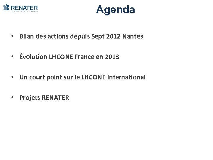Agenda • Bilan des actions depuis Sept 2012 Nantes • Évolution LHCONE France en