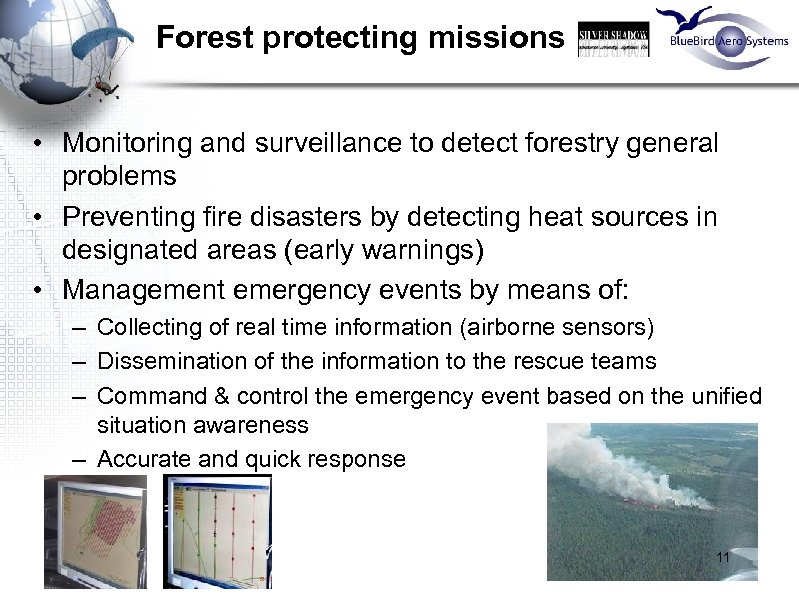 Forest protecting missions • Monitoring and surveillance to detect forestry general problems • Preventing