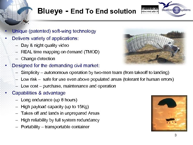 Blueye - End To End solution • • Unique (patented) soft-wing technology Delivers variety