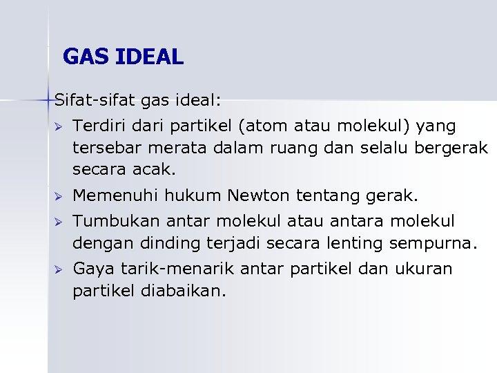 GAS IDEAL Sifat-sifat gas ideal: Ø Terdiri dari partikel (atom atau molekul) yang tersebar