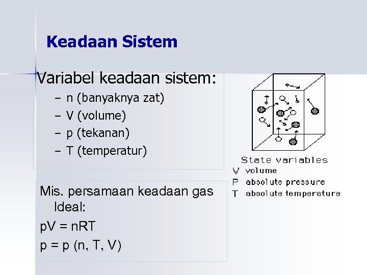 Keadaan Sistem Variabel keadaan sistem: – n (banyaknya zat) – V (volume) – p