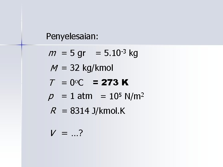 Penyelesaian: m = 5 gr = 5. 10 -3 kg M = 32 kg/kmol