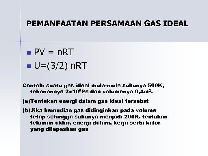 PEMANFAATAN PERSAMAAN GAS IDEAL PV = n. RT n U=(3/2) n. RT n Contoh: