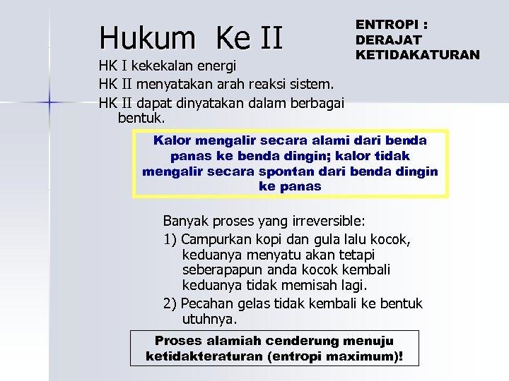 Hukum Ke II HK I kekekalan energi HK II menyatakan arah reaksi sistem. HK