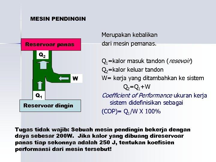 MESIN PENDINGIN Reservoar panas Q 2 W Q 1 Reservoar dingin Merupakan kebalikan dari