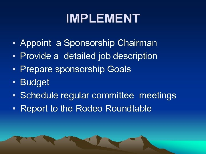 IMPLEMENT • • • Appoint a Sponsorship Chairman Provide a detailed job description Prepare