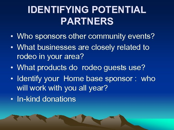 IDENTIFYING POTENTIAL PARTNERS • Who sponsors other community events? • What businesses are closely