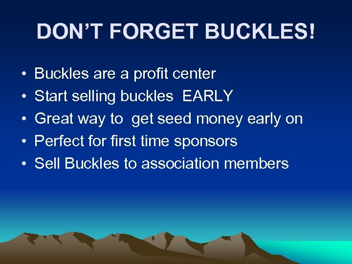 DON'T FORGET BUCKLES! • • • Buckles are a profit center Start selling buckles
