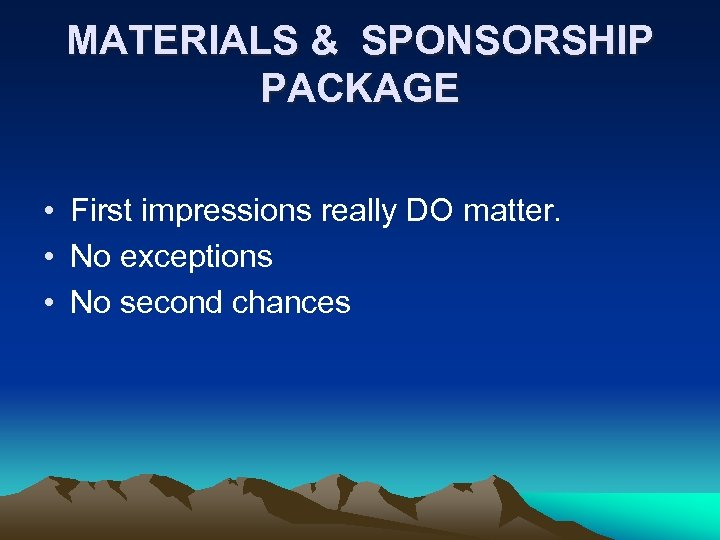 MATERIALS & SPONSORSHIP PACKAGE • First impressions really DO matter. • No exceptions •