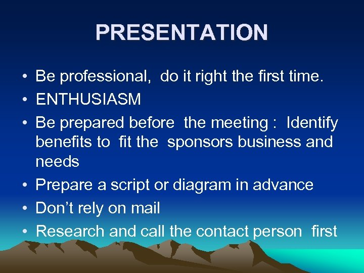 PRESENTATION • Be professional, do it right the first time. • ENTHUSIASM • Be