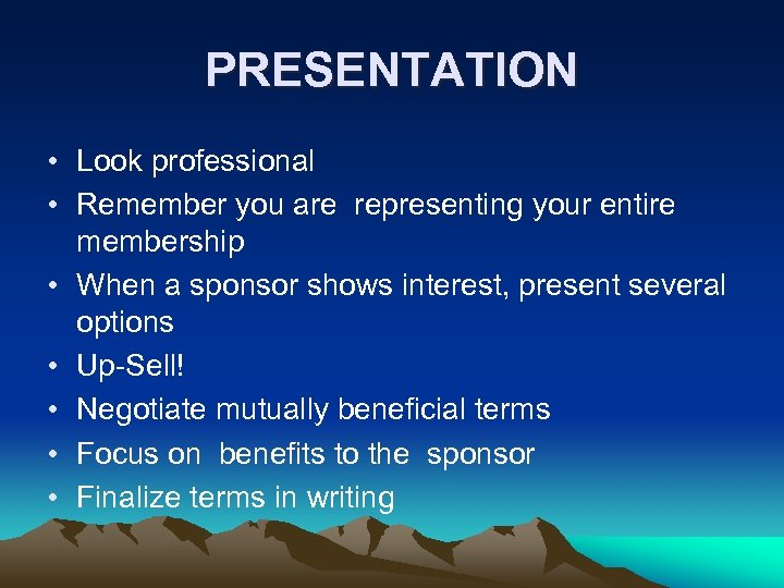 PRESENTATION • Look professional • Remember you are representing your entire membership • When