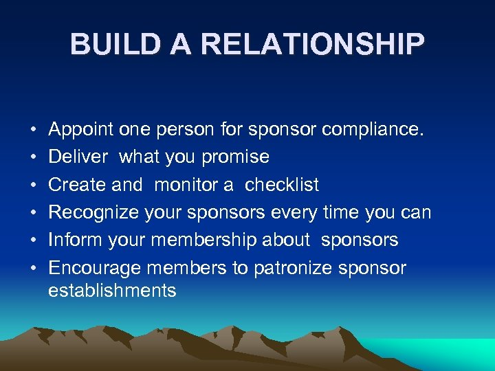 BUILD A RELATIONSHIP • • • Appoint one person for sponsor compliance. Deliver what