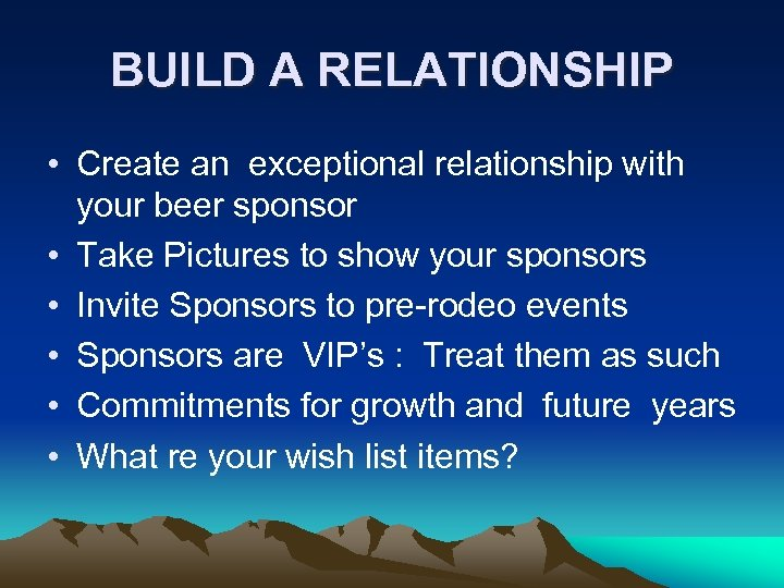 BUILD A RELATIONSHIP • Create an exceptional relationship with your beer sponsor • Take