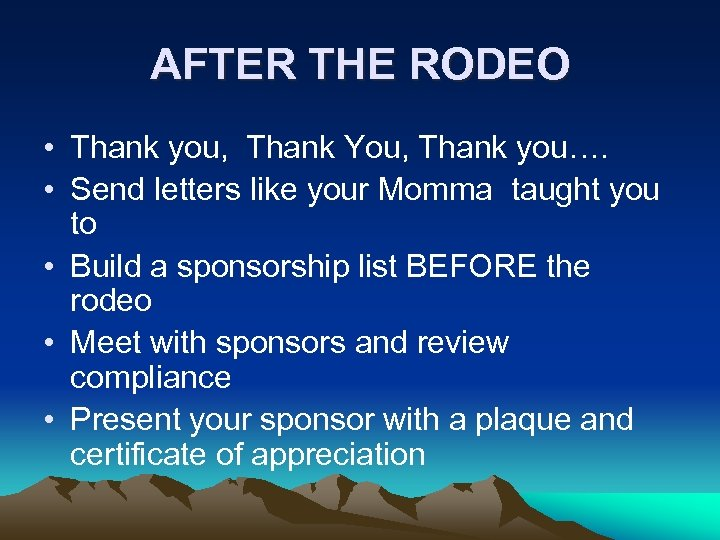 AFTER THE RODEO • Thank you, Thank You, Thank you…. • Send letters like