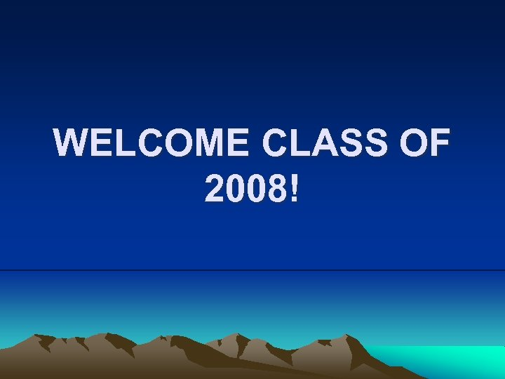 WELCOME CLASS OF 2008!