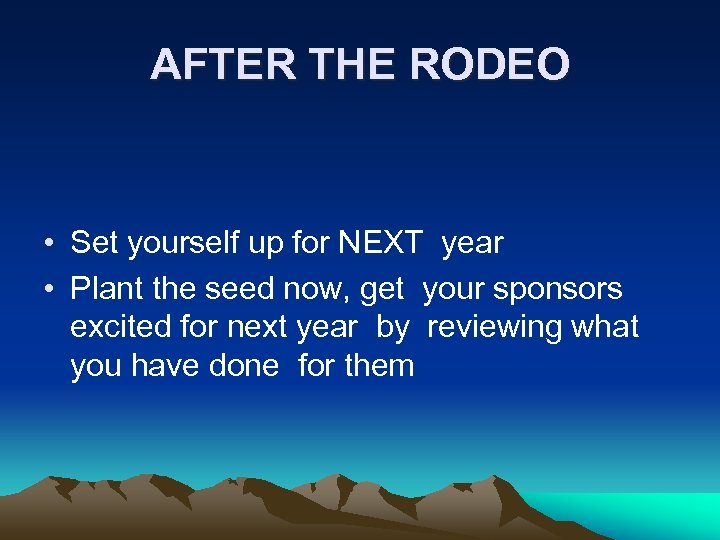 AFTER THE RODEO • Set yourself up for NEXT year • Plant the seed
