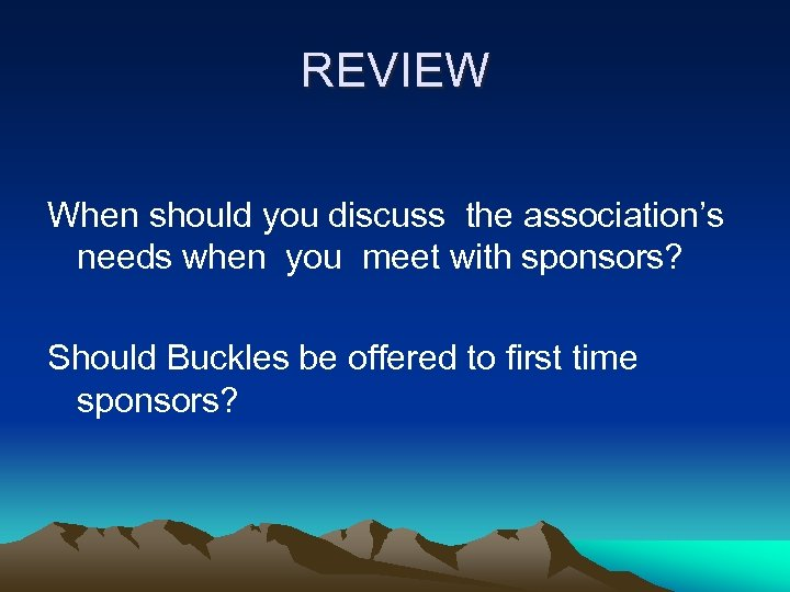 REVIEW When should you discuss the association's needs when you meet with sponsors? Should