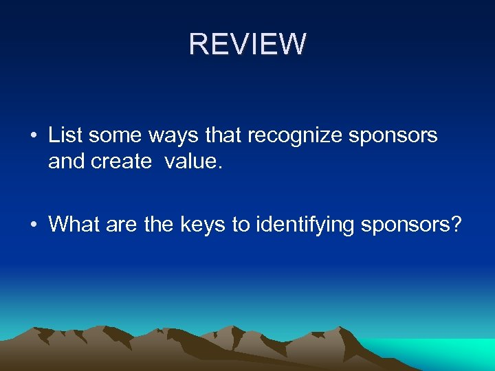 REVIEW • List some ways that recognize sponsors and create value. • What are