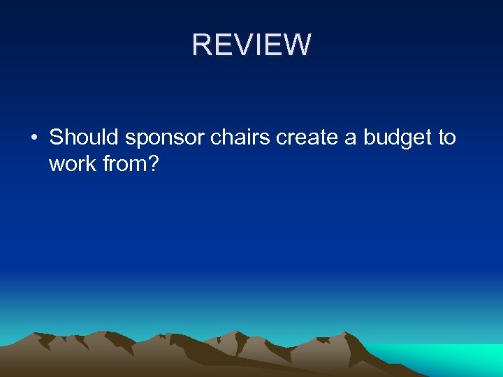 REVIEW • Should sponsor chairs create a budget to work from?