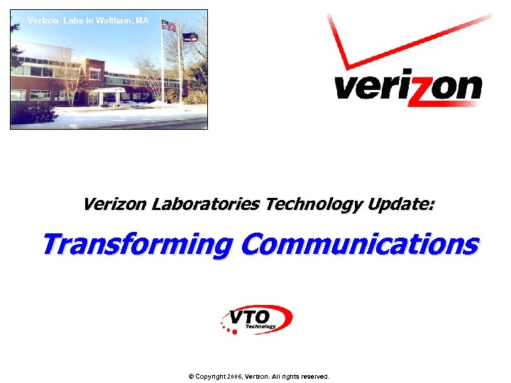 Verizon Labs in Waltham, MA Verizon Laboratories Technology Update: Transforming Communications © Copyright 2006,