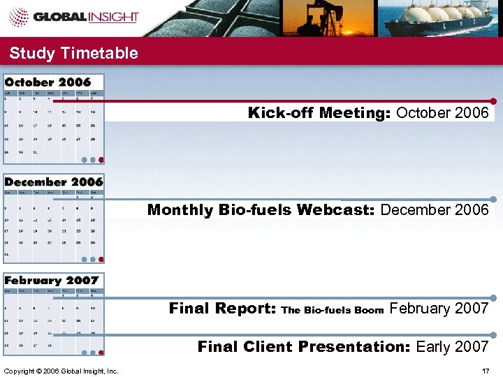 Study Timetable Kick-off Meeting: October 2006 Monthly Bio-fuels Webcast: December 2006 Final Report: The