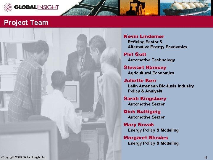 Project Team Kevin Lindemer Refining Sector & Alternative Energy Economics Phil Gott Automotive Technology
