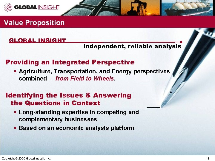 Value Proposition GLOBAL INSIGHT Independent, reliable analysis Providing an Integrated Perspective § Agriculture, Transportation,