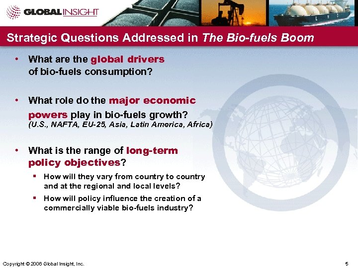 Strategic Questions Addressed in The Bio-fuels Boom • What are the global drivers of