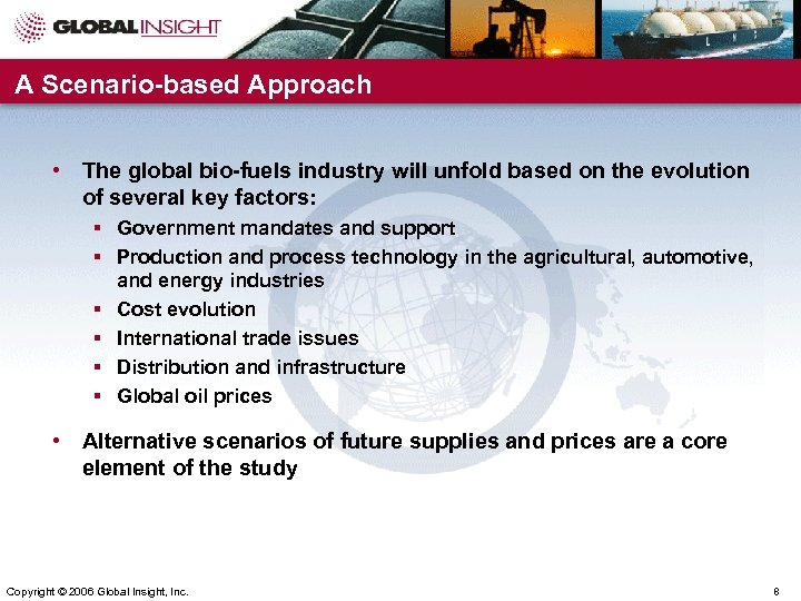 A Scenario-based Approach • The global bio-fuels industry will unfold based on the evolution